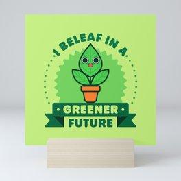 I Beleaf in a Greener Future - Cute Plant Pun Mini Art Print