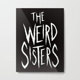 The Weird Sisters - White Metal Print