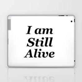 I am still alive Laptop & iPad Skin