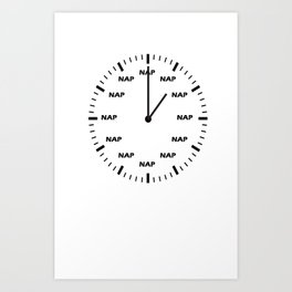 NAP TIME IS ALL THE TIME Art Print