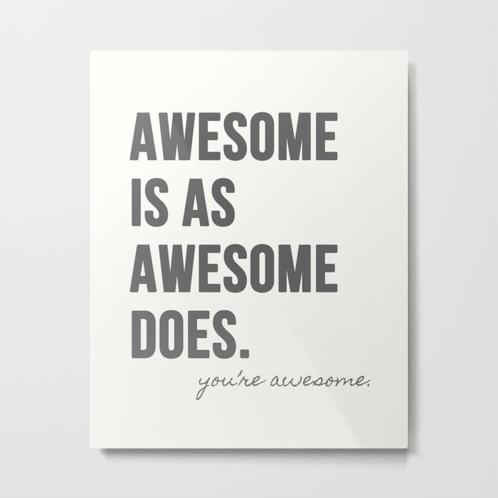 Awesome is as Awesome Does Metal Print