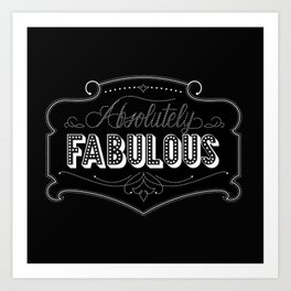 Absolutely Fabulous Art Print