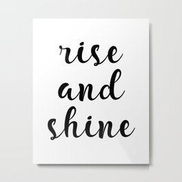 Rise And Shine, Gift Idea, Inspirational Quote, Motivational Quote, Modern Art Metal Print