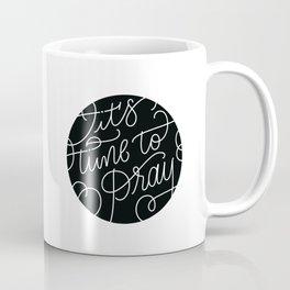 It's time to pray Coffee Mug