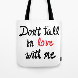 Don't Fall in Love with Me Tote Bag