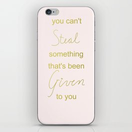 you can't steal what's freely given iPhone Skin