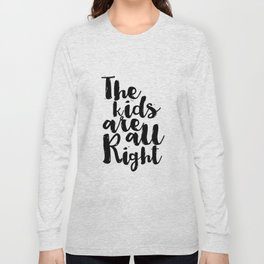 The kids are all right, Kids Art Print, Nursery Typography, Scandinavian Nursery, Kids Printable Art Long Sleeve T-shirt