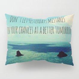 Yesterdays Mistakes Tomorrows Chances Pillow Sham