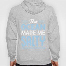 The ocean made me salty gift Hoody