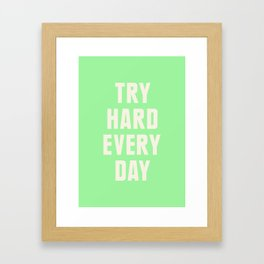 Try Hard Every Day Framed Art Print