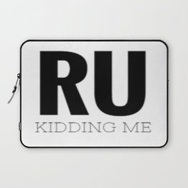 RU Kidding Me Laptop Sleeve