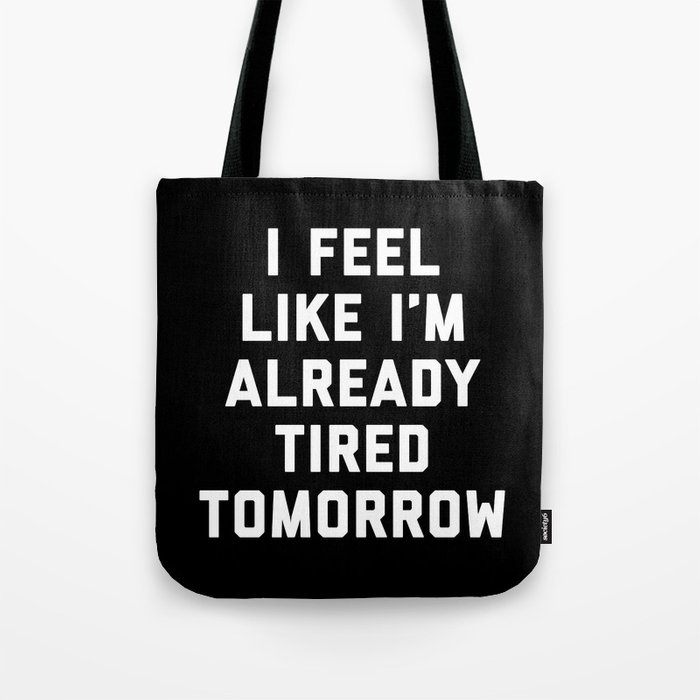 Tired Tomorrow Funny Quote Tote Bag