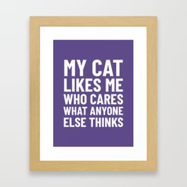 My Cat Likes Me Who Cares What Anyone Else Thinks (Ultra Violet) Framed Art Print