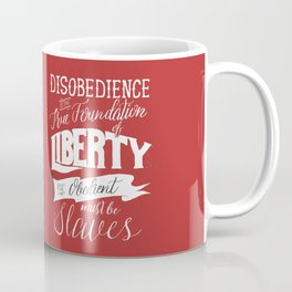 Disobedience is the True Foundation of Liberty Coffee Mug