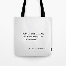 The longer I live, the more beautiful life becomes. Frank Lloyd Wright Tote Bag
