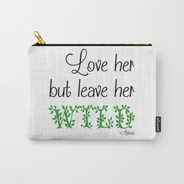 Love her but leave her Wild-Green Carry-All Pouch