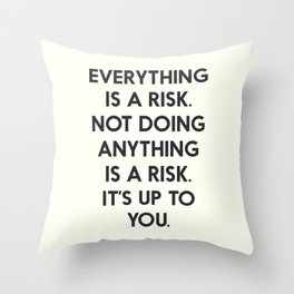 Take risks, grab the chance, carpe diem, inspirational quote, everything is a risk Throw Pillow