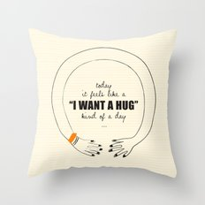 I want a Hug! Throw Pillow