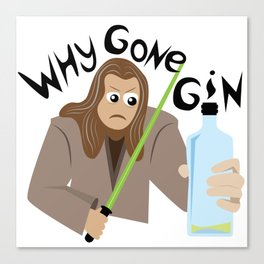 Why Gone Gin? Canvas Print
