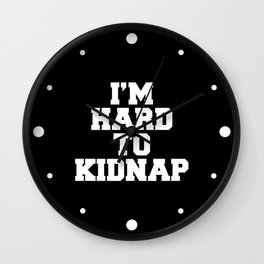 I'm Hard To Kidnap Funny Quote Wall Clock