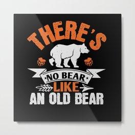 Bears -  There's No Bear Like An Old Bear Metal Print