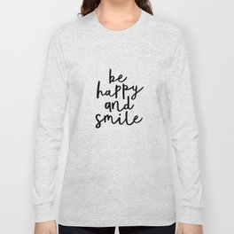 Be Happy and Smile black and white monochrome typography poster design home wall bedroom decor Long Sleeve T-shirt