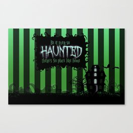 Be it ever so Haunted, there's no place like Home - Green Canvas Print