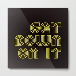 Get Down On It on Black Metal Print