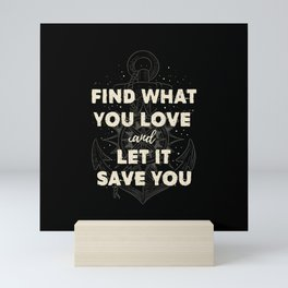 Find what you love and let it save you (1 cor) Mini Art Print