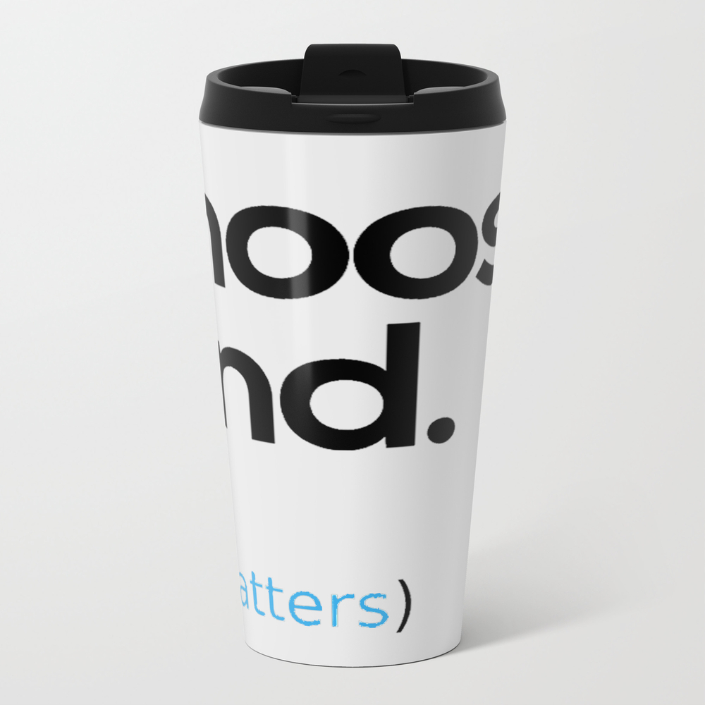 Choose Kind, Kindness Matters Metal Travel Mug by Biznet MTM9057832