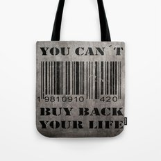 You can´t buy back your life Tote Bag