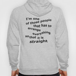 One of those People That Arrange Everything So It's Straight Hoody