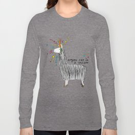 Anyone can be a unicorn...all you need is some creativity. Or a carrot if you're actually a llama. Long Sleeve T-shirt