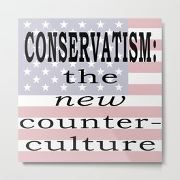 Conservatism: The new counter-culture Metal Print