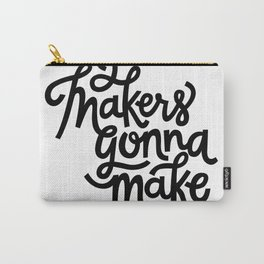 Makers gonna make Carry-All Pouch
