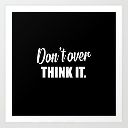 Don't over think it funny quote Art Print