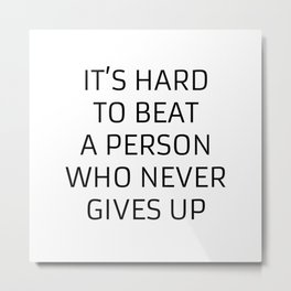 IT'S HARD TO BEAT A PERSON WHO NEVER GIVES UP - MOTIVATIONAL QUOTE Metal Print