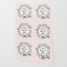 EAT A BAG OF D*CKS - Pretty floral quote Wallpaper
