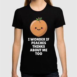 I Wonder If Peaches Thinks About Me Too T-shirt