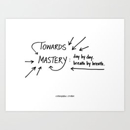 "Towards Mastery - Design #2 of the ""Words To Live By"" series Art Print"
