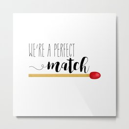 We're A Perfect Match Metal Print