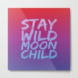 STAY WILD MOON CHILD (Crimson Purple) Metal Print