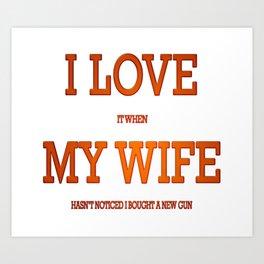 I love my wife and guns Art Print