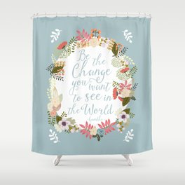 Be the change you want to see in the world. Gandhi quote Shower Curtain