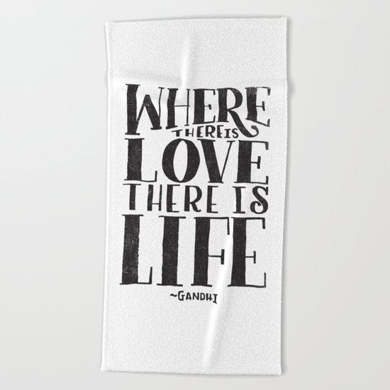 WHERE THERE IS LOVE THERE IS LIFE Beach Towel
