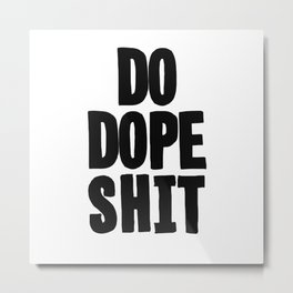 Do Dope S**t Metal Print