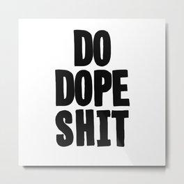 Do Dope S**t Metal Print