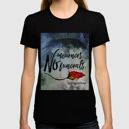 No mourners. No funerals. Six of Crows T-shirt