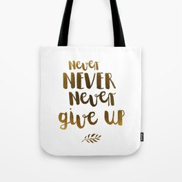 Never NEVER Never give Up Inspirational Quote Tote Bag