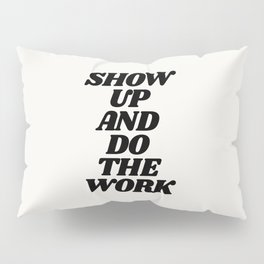 Show Up and Do the Work motivational typography in black and white home wall decor Pillow Sham
